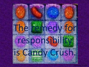 The remedy for responsibility is candy crush