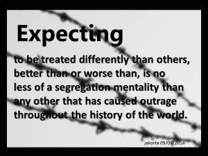 Expecting to be treated differently than others better than or worse than