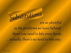 substitutions are as plentiful as problems