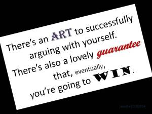There's an art to successfully arguing with yourself 11 18 2014