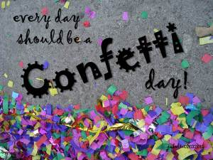 Every Day should be a confetti day Feb 3 2015
