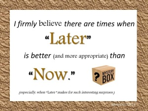 I firmly believe there are times later better than now 02 17 2015