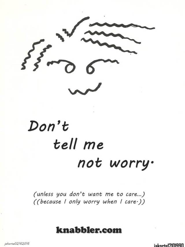 2016 02 16 dont tell me not to worry jakorte
