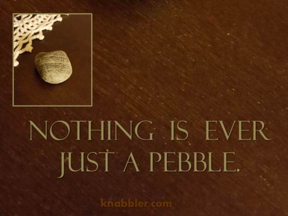 2016-11-29-nothing-is-ever-just-a-pebble-jakorte