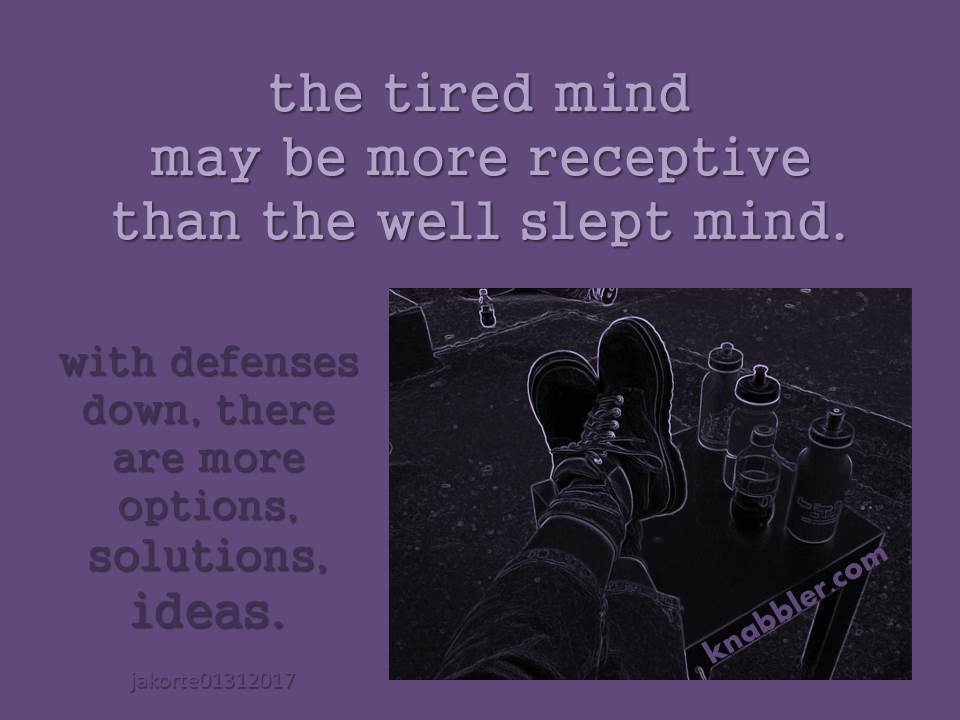 2017-01-31-the-tired-mind-may-be-more-receptive-01-31-2017
