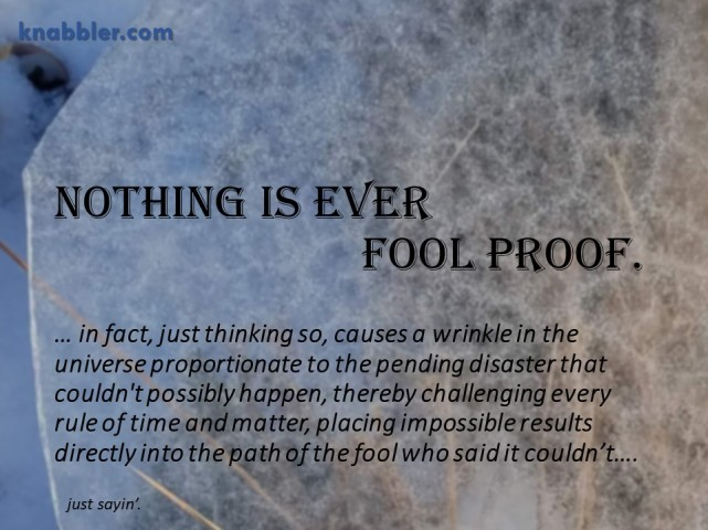 2019 03 19 Nothing is ever fool proof jakorte
