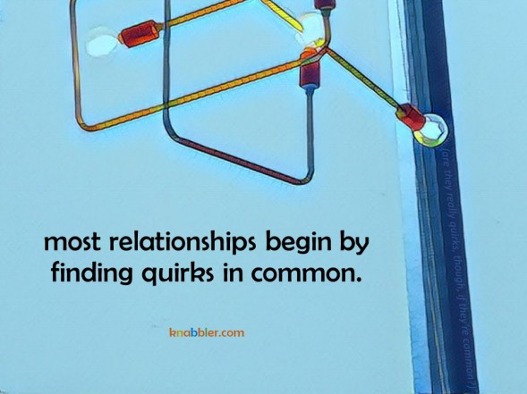 2019 05 07 most relationships begin with quirks jakorte