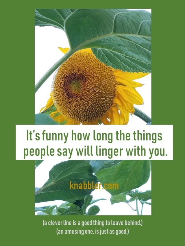 2019 08 12 It's funny how the things people say linger jakorte
